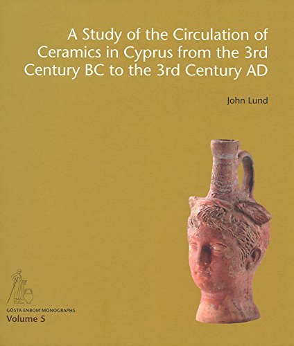 A Study of the Circulation of Ceramics in Cyprus from the 3rd Century BC to the 3rd Century AD (Gosta Enbom Monographs) by John Lund (2015-10-22)
