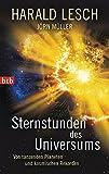 Sternstunden des Universums: Von tanzenden Planeten und kosmischen Rekorden - Harald Lesch, Jörn Müller