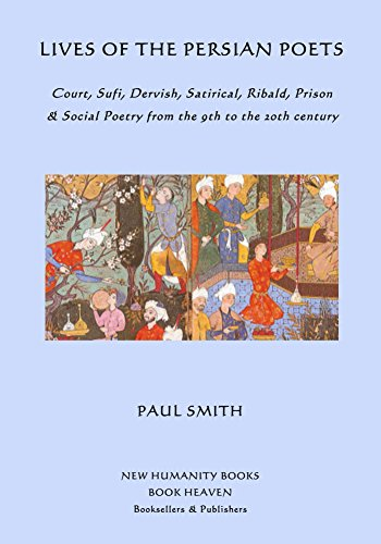 Lives Of The Persian Poets: Court, Sufi, Dervish, Satirical, Ribald, Prison  And Social Poetry From The 9th To The 20th Century por Paul Smith epub