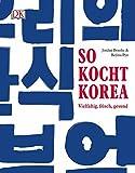 So kocht Korea: Vielfältig, frisch, gesund - Jordan Bourke