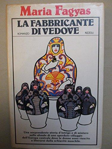 L- LA FABBRICANTE DI VEDOVE - MARIA FAGYAS - RIZZOLI -- 1a ED. - 1979- CS- ZCS38
