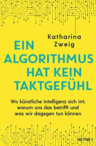 Ein Algorithmus hat kein Taktgefühl: Wo künstliche Intelligenz sich irrt, warum uns das betrifft und was wir dagegen tun können