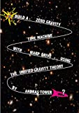 BUILD A ZERO GRAVITY TIME MACHINE WITH WARP DRIVE USING THE UNIFIED GRAVITY THEORY (English Edition)