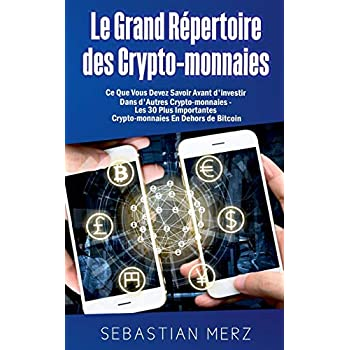 Le grand répertoire des crypto-monnaies : Ce Que Vous Devez Savoir Avant d'investir Dans d'Autres Crypto-monnaies   - Les 30 Plus Importantes Crypto-monnaies En Dehors de Bitcoin