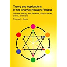 Theory and Applications of the Analytic Network Process: Decision Making With Benefits, Opportunities, Costs, and Risks (English Edition)