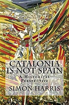 Catalonia Is Not Spain: A Historical Perspective by [Harris, Simon]