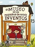 El museo de los pequeños grandes inventos (Descubre el mundo y la Historia)