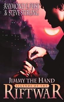 Jimmy the Hand (Legends of the Riftwar, Book 3) by [Feist, Raymond E., Stirling, Steve]