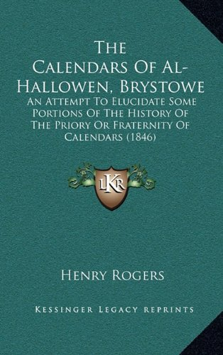 The Calendars of Al-Hallowen, Brystowe: An Attempt to Elucidate Some Portions of the History of the Priory or Fraternity of Calendars (1846)