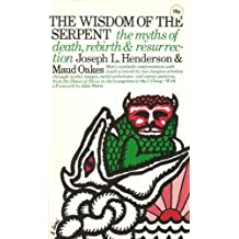 The Wisdom of the Serpent: The Myths of Death, Rebirth, and Resurrection