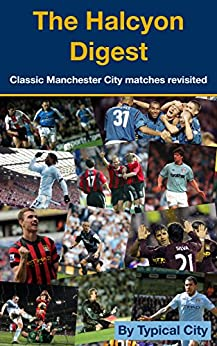 The Halcyon Digest: Classic Manchester City matches revisited by [Mooney, David, Toole, Rob, Burns, Richard, Burke, Dan, Murray, Ciaran, Timperley, Alex]