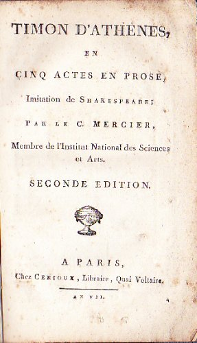 TIMON D'ATHENES, en cinq actes en prose, Imitation de Shakespeare; Par le C. Mercier, Membre de l'Institut National des Sciences et Arts - Seconde Edition