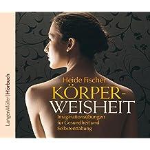 Körperweisheit (CD): Imaginationsübungen für Gesundheit und Selbstentfaltung