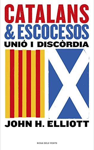 Catalans i escocesos: Unió i discòrdia (ACTUALITAT) por John H. Elliott
