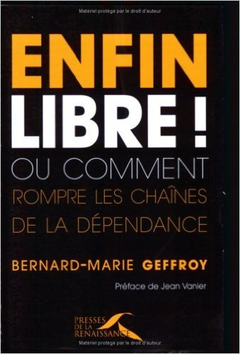 ENFIN LIBRE OU COMMENT ROMPRE de BERNARD-MARIE GEFFROY ,JEAN VANIER (Prface) ( 24 mars 2006 )