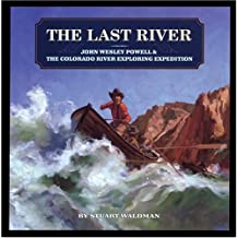The Last River: John Wesley Powell & the Colorado River Exploring Expedition (Great Explorers)