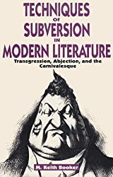 Techniques of Subversion in Modern Literature: Transgression, Abjection and the Carnivalesque
