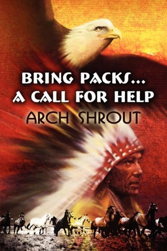 Bring Packs...a Call for Help by Arch Shrout (2010-08-24) (Pack Arch)