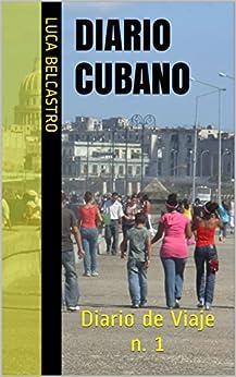 DIARIO CUBANO: Diario de Viaje n. 1 (Diarios de Viaje de Luca Belcastro) de [Belcastro, Luca]