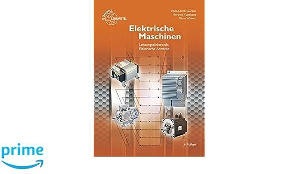 Elektrische Maschinen: Leistungselektronik, Elektrische Antriebe ...