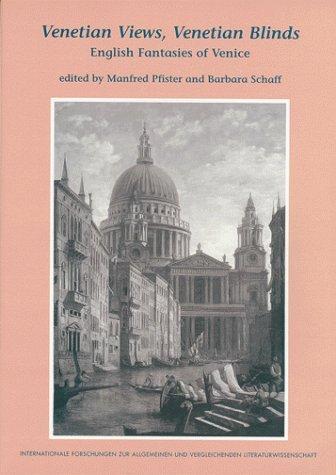 Venetian Views, Venetian Blinds: English Fantasies of Venice (Internationale Forschungen zur Allgemeinen und Vergleichenden Literaturwissenschaft) by Manfred Pfister (1999-01-01)