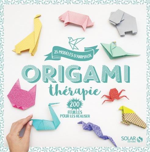Origami thérapie : 25 modèles d'animaux, 200 feuilles pour les réaliser