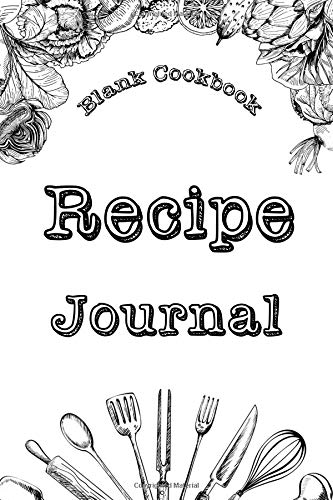 Blank Cookbook : Recipe Journal: Blank Cookbook,Journal Notebook,Recipe Keeper,Organizer To Write In,Storage for Your Family Recipes. Blank Book. Empty Fill in Cookbook por William Stone