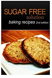 Sugar-Free Solution - Baking recipes 2nd Edition by Sugar-Free Solution (2013-12-02)