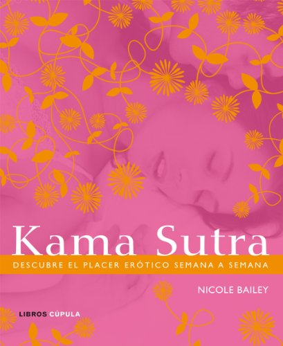 Kama Sutra: Descubre El Placer Erótico Semana A Semana