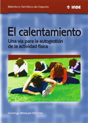 El calentamiento: Una vía para la autogestión de la actividad física (Biblioteca Temática del Deporte) por Domingo Blázquez Sánchez