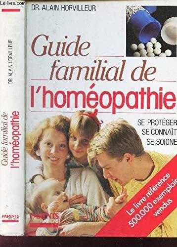 Guide familial de l'homéopathie : Se protéger, se connaître, se soigner (Parents-Hachette)