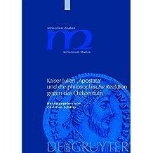 Kaiser Julian 'Apostata' und die philosophische Reaktion gegen das Christentum (Millennium-Studien / Millennium Studies, Band 21)