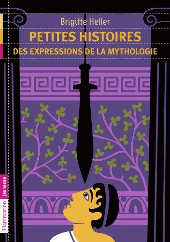 Petites histoires des expressions de la mythologie (FLAMMARION JEUN)