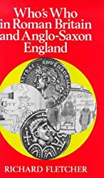 Who's Who in Roman Britain and Anglo-Saxon England (Who's Who in British History)