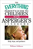 The Everything Parent's Guide To Children With Asperger's Syndrome: Help, Hope, And Guidance (Everything®)