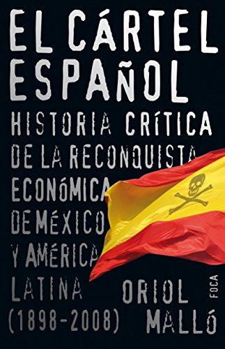 El cartel espanol / The Spanish Cartel: Historia critica de la reconquista economica de Mexico y America Latina (1898-2008) / Critical History of the Economic Reconquest of Latin America and Mexico