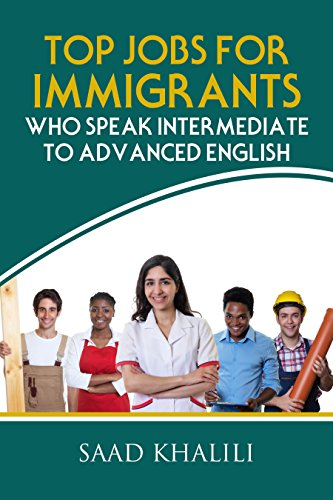 TOP JOBS FOR IMMIGRANTS WHO SPEAK INTERMEDIATE TO  ADVANCED ENGLISH (English Edition)