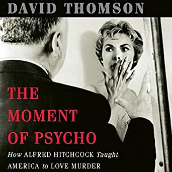 The Moment of 'Psycho': How Alfred Hitchcock Taught America to Love