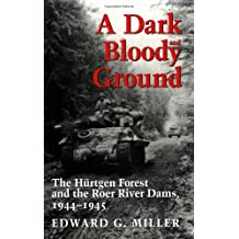 A Dark and Bloody Ground: The Hurtgen Forest and the Roer River Dams, 1944-1945: The Hurtgen Forest and the Roer River Dams, 1941-1945 (Texas A & M University Military History (Paperback))