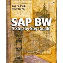 SAP BW: A Step-by-Step Guide: A Step-by-Step Guide by Fu Ph.D., Biao, Fu P.E., Henry (2002) Paperback
