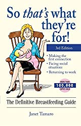 So That's What They're For!: The Definitive Breastfeeding Guide 3rd edition by Janet Tamaro (2005-05-01)
