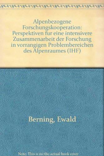 Alpenbezogene Forschungskooperation: Perspektiven für eine intensive Zusammenarbeit der Forschung in vorrangigen Problembereichen des Alpenraumes (IHF-Monographien)