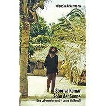 Sooriya Kumar. Sohn der Sonne: Eine Lebensreise von Sri Lanka bis Hawaii