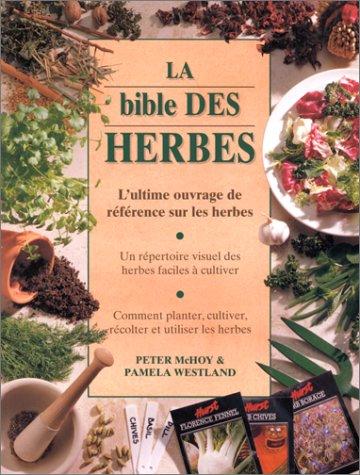 La Bible des herbes : L'Ultime Ouvrage de référence sur les herbes par Peter McHoy