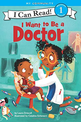 I Want to Be a Doctor (I Can Read Level 1) por Laura Driscoll