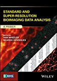 Standard and Super-Resolution Bioimaging Data Analysis: A Primer (RMS - Royal Microscopical Society) (English Edition)