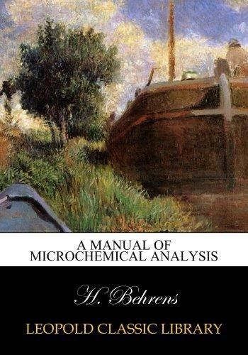 A manual of microchemical analysis por H. Behrens