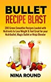 Bullet Recipe Blast: 200 Green Smoothie Recipes Loaded with Nutrients to Lose Weight & Feel Great for your Nutribullet, Magic Bullet or Ninja Blender (English Edition)