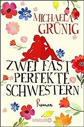 Zwei fast perfekte Schwestern: Roman