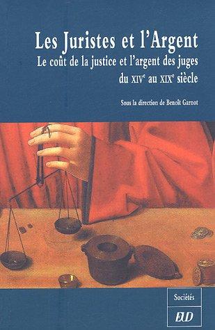 Les Juristes et l'Argent : Le coût de la justice et l'argent des juges du XIVe au XIXe siècle